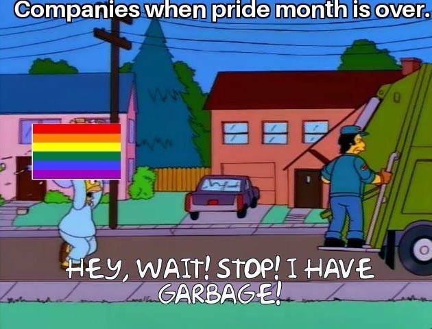 Meme - Cartoon - Companies when pride month is ov HEY, WAIT! STOP! I HAVE iGARBAGE!