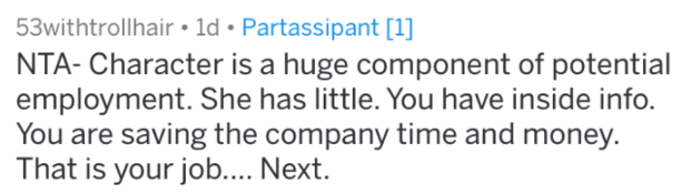 Text - 53withtrollhair 1d Partassipant [1] NTA- Character is a huge component of potential employment. She has little. You have inside info. You are saving the company time and money. That is your job.... Next.