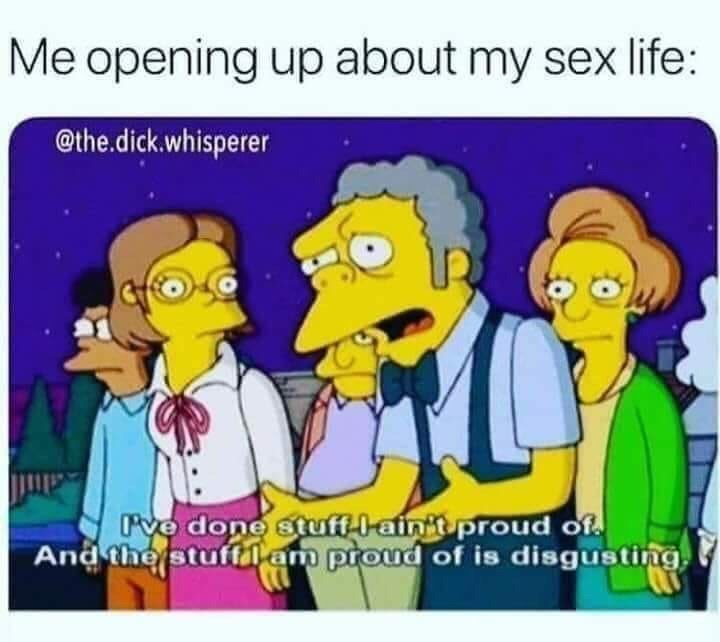 Meme - Cartoon - Me opening up about my sex life: @the.dick.whisperer Pve done stuff-ain't proud of. And the stuffilam proud of is disgusting