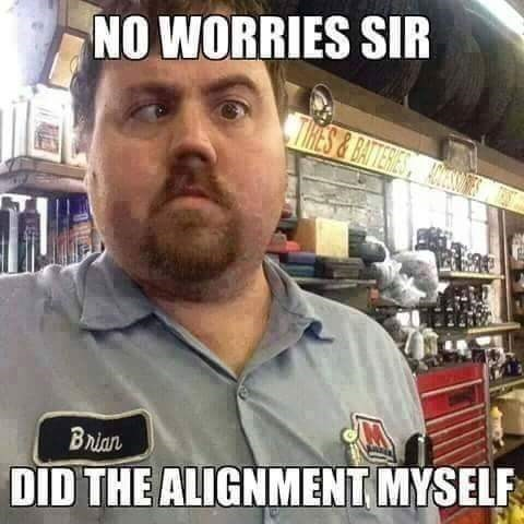 Meme - Photo caption - NO WORRIES SIR TIKES&BATTERIES ADESS Brian DID THE ALIGNMENT MYSELF veP