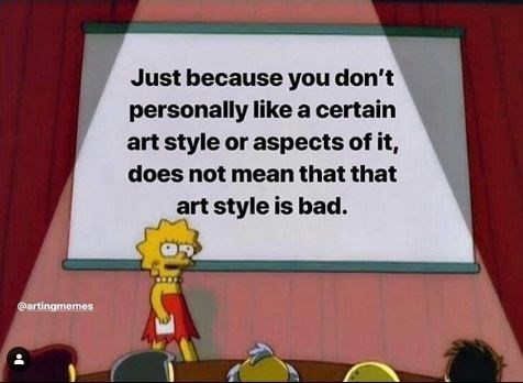 Meme - Cartoon - Just because you don't personally like a certain art style or aspects of it, does not mean that that art style is bad. eartingmemes