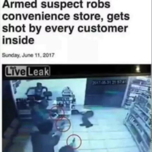 fail - Text - Armed suspect robs convenience store, gets shot by every customer inside Sunday, June 11, 2017 Live Leak 2017 05-31 21 74