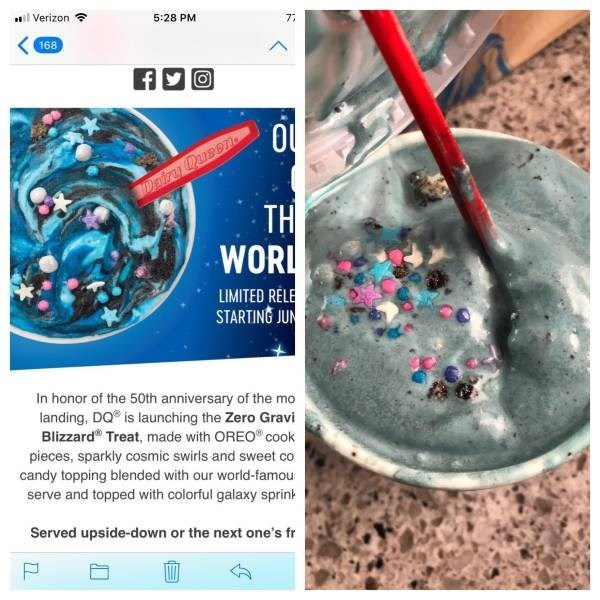 Colorfulness - Verizon 5:28 PM 77 168 Dairy Qure72 TH WORL LIMITED RELE STARTING JUN In honor of the 50th anniversary of the mo landing, DQ is launching the Zero Gravi Blizzard Treat, made with OREO cook pieces, sparkly cosmic swirls and sweet co candy topping blended with our world-famou serve and topped with colorful galaxy sprint Served upside-down or the next one's fr
