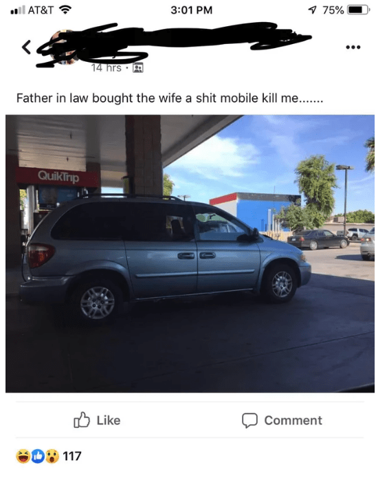 Vehicle - 1 75% AT&T 3:01 PM 14 hrs Father in law bought the wife a shit mobile kill me... QuikTrip Like Comment eD117