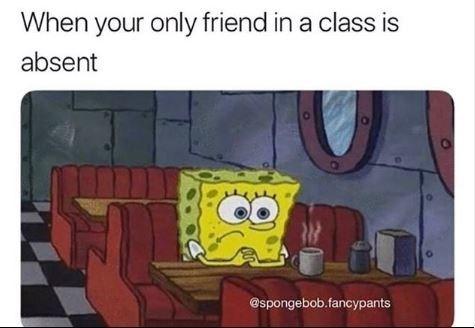 Cartoon - When your only friend in a class is absent @spongebob.fancypants