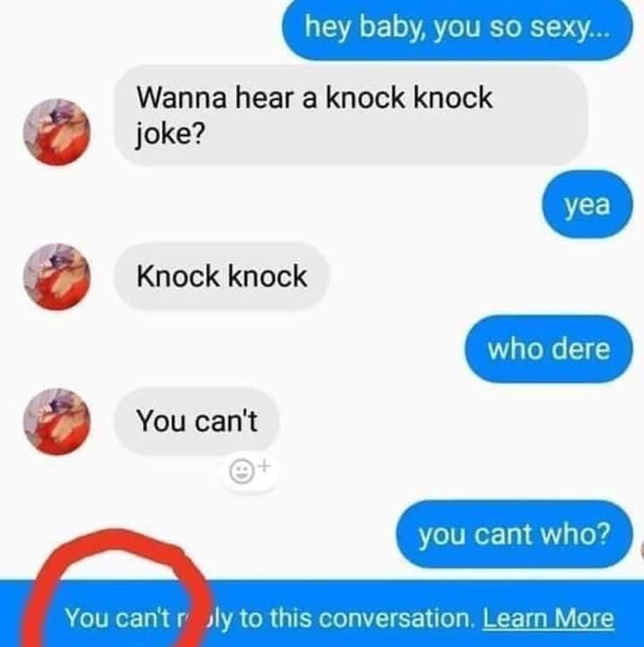 Meme - Text - hey baby, you so sexy... Wanna hear a knock knock joke? yea Knock knock who dere You can't you cant who? You can't r ly to this conversation.
