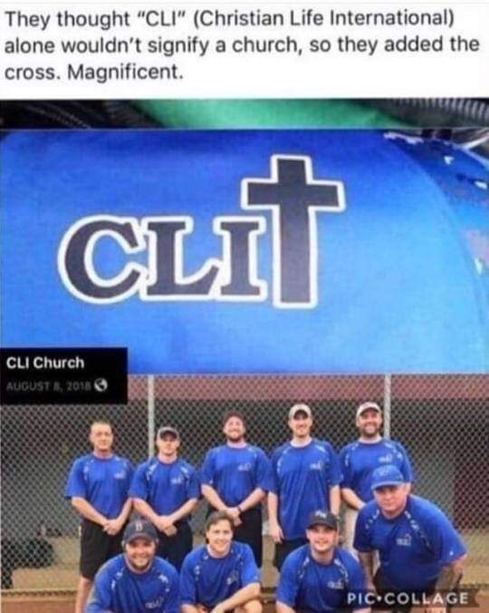 "Meme - Team - They thought ""CLI"" (Christian Life International) alone wouldn't signify a church, so they added the cross. Magnificent. CLIT CLI Church AUGUST 8, 2018 PIC COLLAGE"