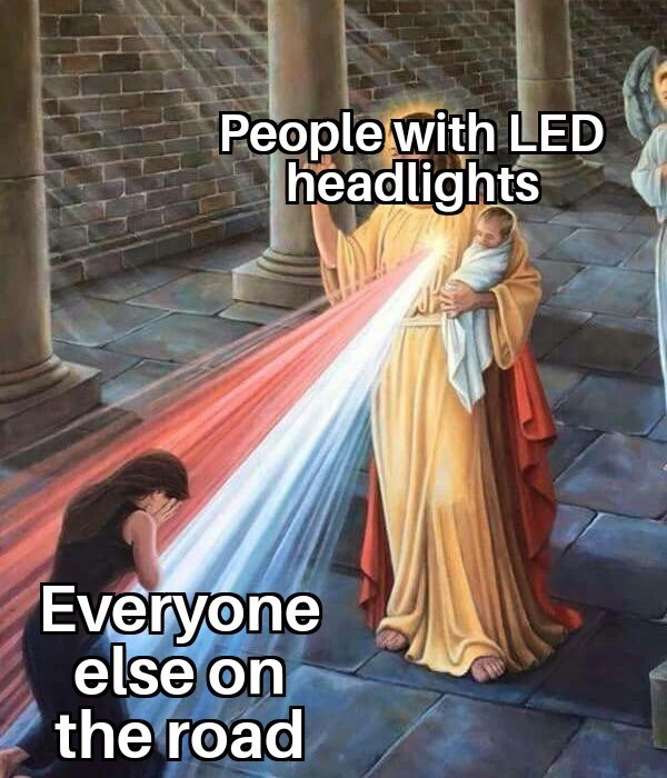 Meme - Photo caption - People with LED headlights Everyone else on the road