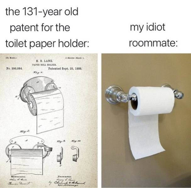 Meme - Bathroom accessory - the 131-year old patent for the my idiot toilet paper holder: roommate: NMedel) Seets-Seet 1 H. 8. LANE PAPER BOLL EOLDER No. 390,084. Patented Sept. 25, 1888. Ineenter Wrtneaneo Ene