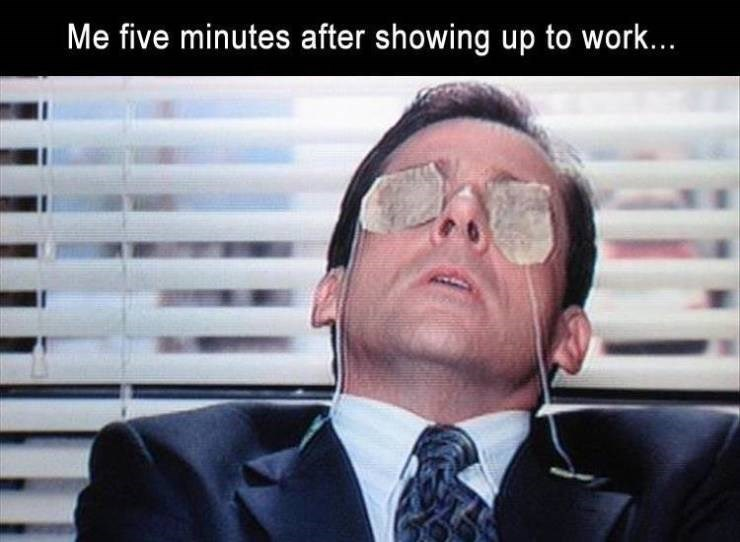 Meme - Eyewear - Me five minutes after showing up to work...