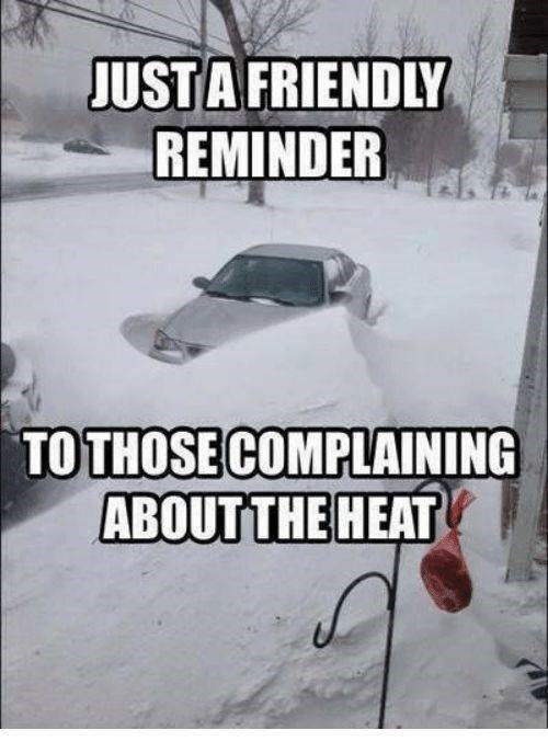 Meme - Vehicle - JUST A FRIENDLY REMINDER TO THOSE COMPLAINING ABOUTTHE HEAT