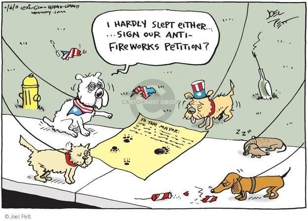 july 4th dogs - Cartoon - rocny IHARDLY SLEPT eiTHeR.. ...SIGA oUR ANTI FIRE WORKS PeTiTION? CARTOONIST GROUP To THe MAY R: Z z OJoel Pett.