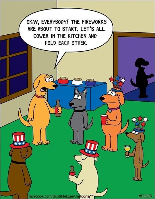 july 4th dogs - Cartoon - OKAY, EVERYBODY! THE FIREWORKS ARE ABOUT TO START. LET'S ALL COWER IN THE KITCHEN AND HOLD EACH OTHER facebook.com/ScottMetzgerCaftoons METZGER