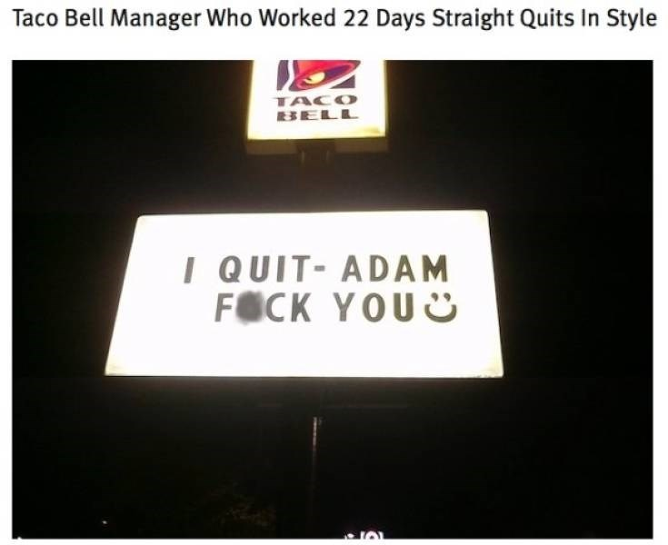 funny quit job - Text - Taco Bell Manager Who Worked 22 Days Straight Quits In Style TACO BELL I QUIT-ADAM FOCK YOU