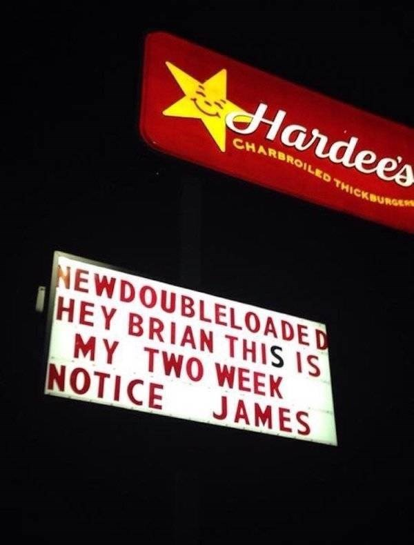 funny quit job - Text - Hardees CHARBROILED THICKBURGERS NEWDOUBLELOADED HEY BRIAN THIS IS MY TWO WEEK NOTICE JAMES