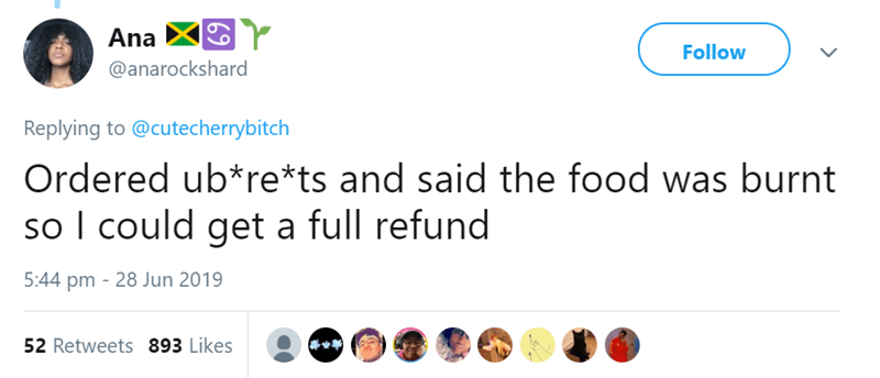 Product - Ana Follow @anarockshard Replying to @cutecherrybitch Ordered ub*re*ts and said the food was burnt so I could get a full refund 5:44 pm 28 Jun 2019 52 Retweets 893 Likes