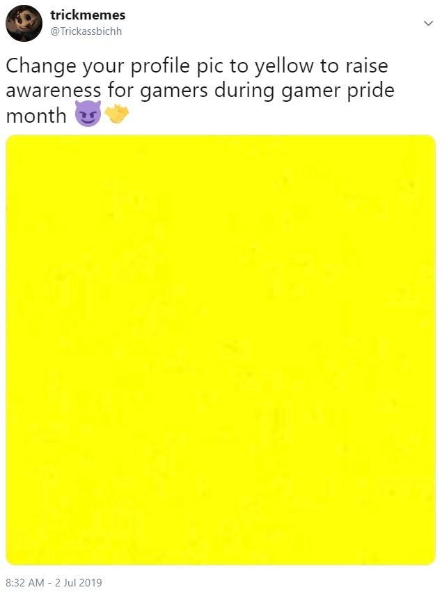Text - trickmemes @Trickassbichh Change your profile pic to yellow to raise awareness for gamers during gamer pride month 8:32 AM 2 Jul 2019