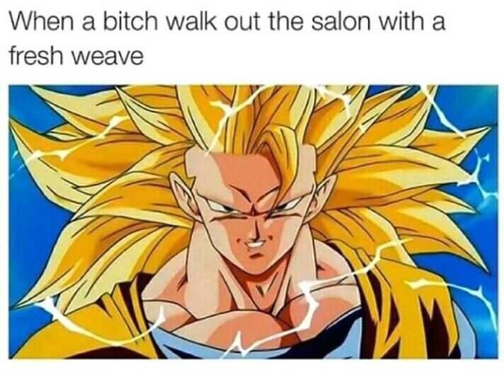 dragon ball z meme - Cartoon - When a bitch walk out the salon with a fresh weave
