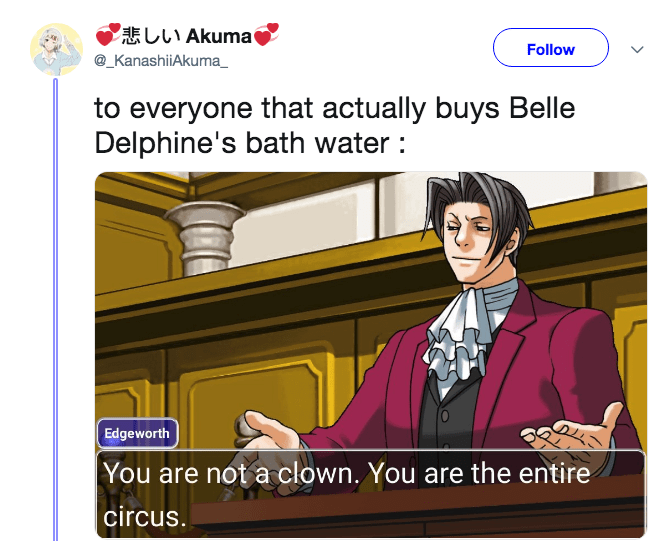 Cartoon - 悲しい Akuma Follow @_KanashiiAkuma to everyone that actually buyss Belle Delphine's bath water Edgeworth You are not a clown. You are the entire circus