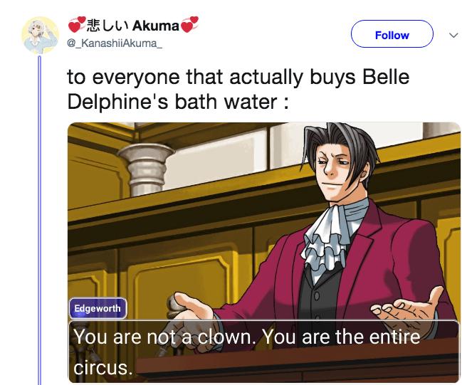 Cartoon - 悲しい Akuma Follow @_KanashiiAkuma to everyone that actually buyss Belle Delphine's bath water Edgeworth You are not a clown. You are the entire circus