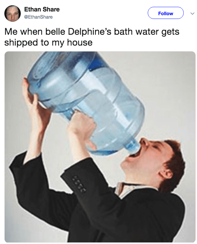 Joint - Ethan Share Follow @EthanShare Me when belle Delphine's bath water gets shipped to my house
