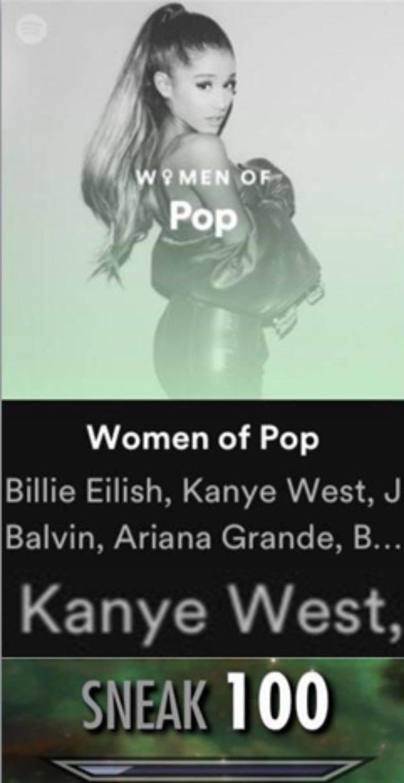 meme - Text - WOMEN OF Pop Women of Pop Billie Eilish, Kanye West, J Balvin, Ariana Grande, Kanye West, SNEAK 100