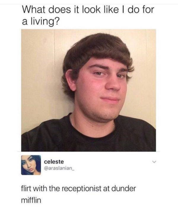 meme - Face - What does it look like I do for a living? celeste @araslanian flirt with the receptionist at dunder mifflin