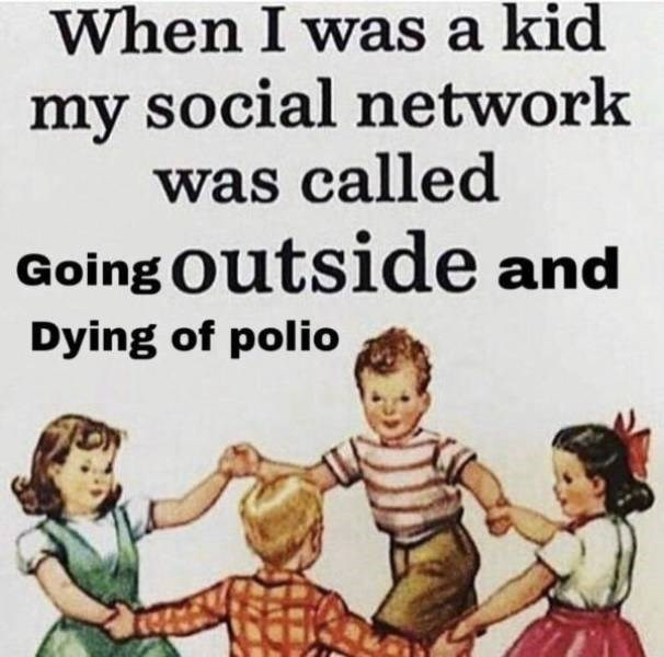 meme - Text - When I was a kid my social network was called Going Outside and Dying of polio