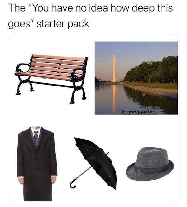 """meme - Headgear - The """"You have no idea how deep this goes"""" starter pack @campgoodboy"""