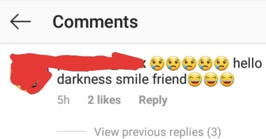 Text - Comments 9998hello darkness smile friend 5h 2 likes Reply View previous replies (3)
