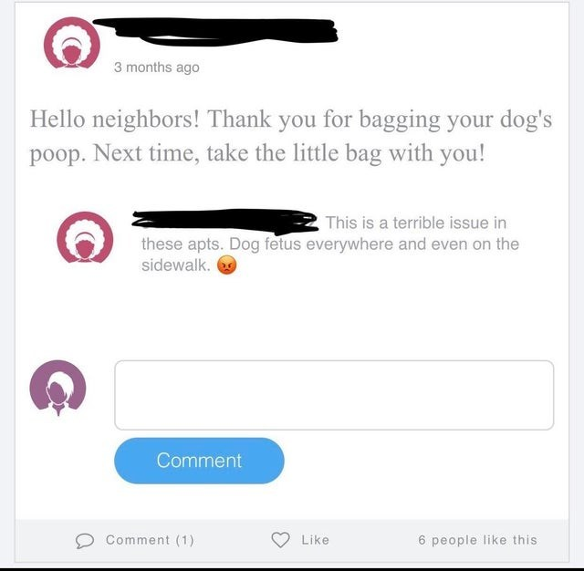 spelling mistake - Text - 3 months ago Hello neighbors! Thank you for bagging your dog's poop. Next time, take the little bag with you! This is a terrible issue in these apts. Dog fetus everywhere and even on the sidewalk. Comment Comment (1) Like 6 people like this