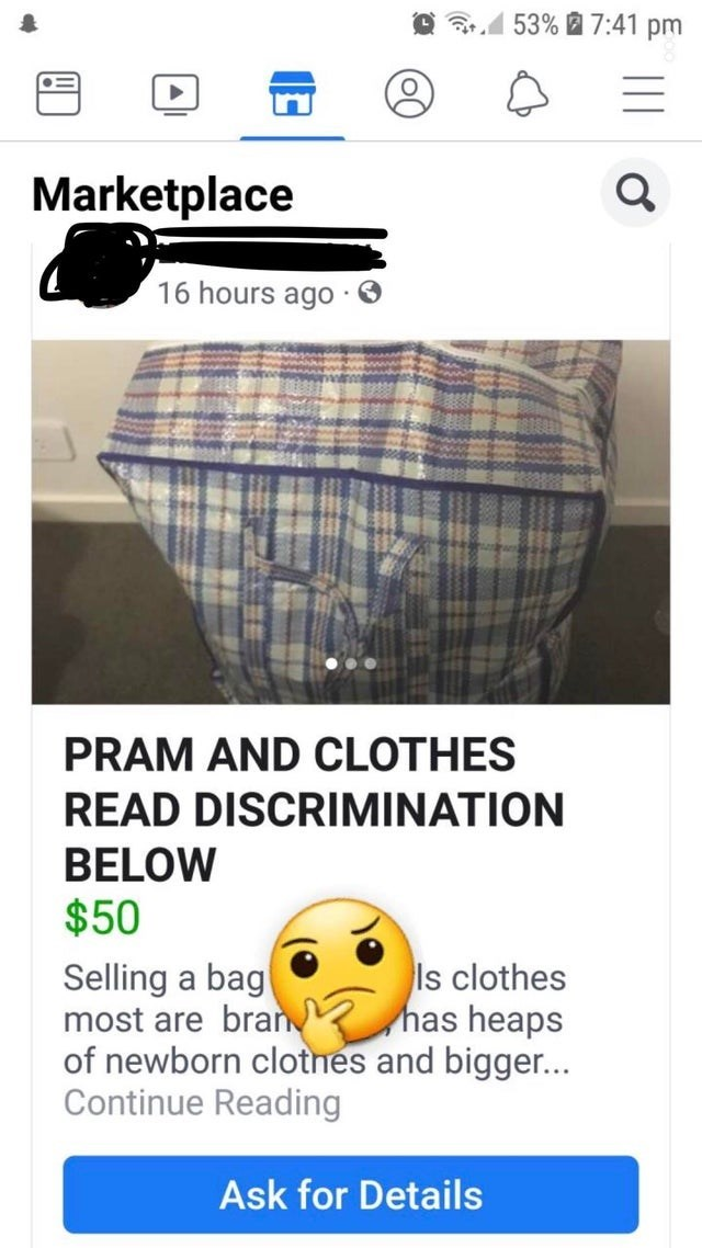 Text - 53% 7:41 pm Marketplace 16 hours ago PRAM AND CLOTHES READ DISCRIMINATION BELOW $50 Selling a bag most are bran of newborn clotnes and bigger... Continue Reading ls clothes has heaps Ask for Details