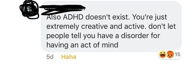Text - AIso ADHD doesn't exist. You're just extremely creative and active. don't let people tell you have a disorder for having an act of mind 15 5d Haha LO