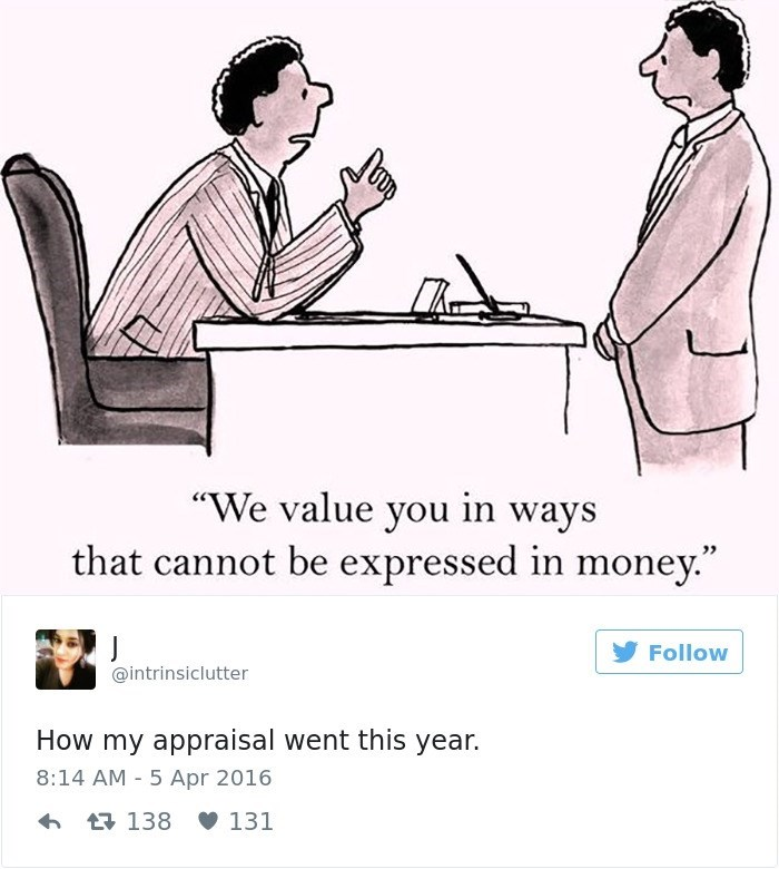 "work meme - Text - ""We value you in ways that cannot be expressed in money. Follow @intrinsiclutter How my appraisal went this year. 8:14 AM 5 Apr 2016 138 131"