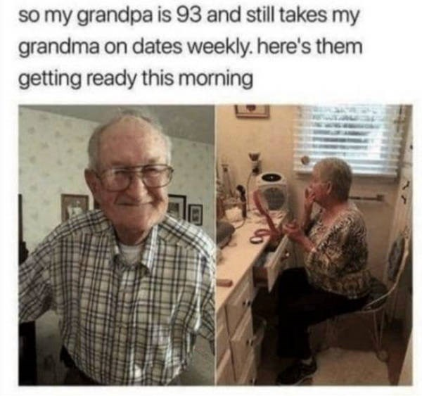 wholesome meme - Text - so my grandpa is 93 and still takes my grandma on dates weekly.here's them getting ready this morning
