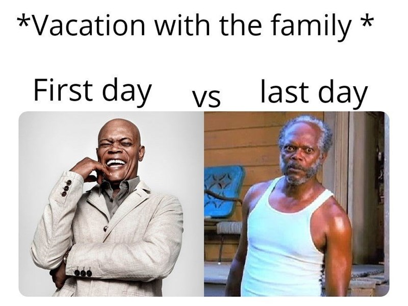 Meme - Text - *Vacation with the family last day First day vs