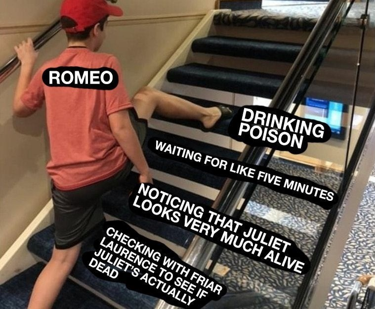 Meme - Floor - DRINKING POISON ROMEO WAITING FOR LIKE FIVE MINUTES NOTICING THAT JULIET LOOKS VERY MUCH ALIVE CHECKING WITH FRIAR LAURENCE TO SEE IF JULIET'S ACTUALLY DEAD