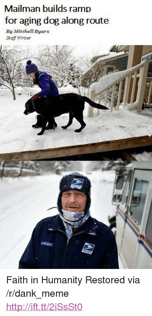 animal meme - Snow - Mailman builds ramp for aging dog along route By Mitchell Byars Staff Writer Faith in Humanity Restored via /r/dank_mem e http://ift.tt/2iSsSto