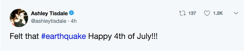Text - I 137 Ashley Tisdale 1.2K @ashleytisdale 4h Felt that #earthquake Happy 4th of July!!!