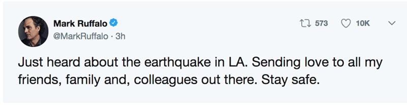 Text - Mark Ruffalo ti 573 10K @MarkRuffalo 3h Just heard about the earthquake in LA. Sending love to all my friends, family and, colleagues out there. Stay safe.