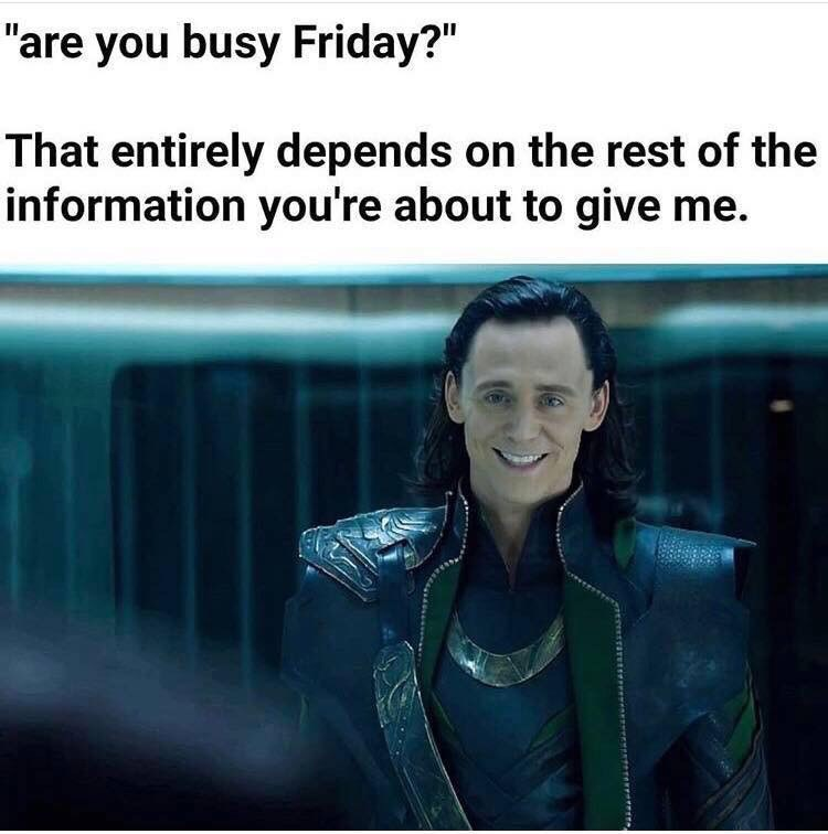 """meme - Text - """"are you busy Friday?"""" That entirely depends on the rest of the information you're about to give me."""