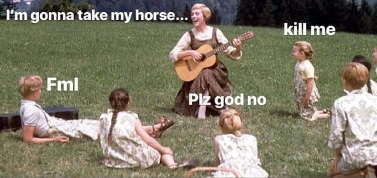 meme - String instrument - I'm gonna take my horse... kill me Fml Piz god no
