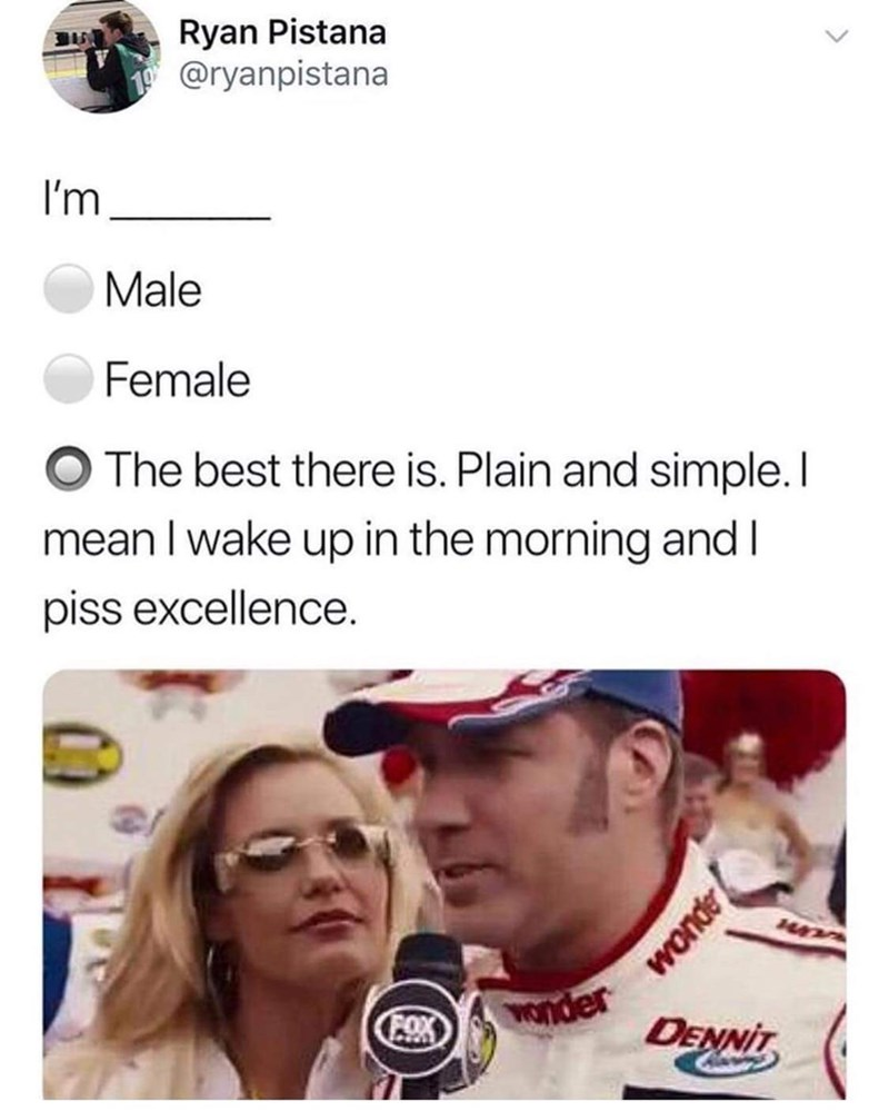 meme - Facial expression - Ryan Pistana 10 @ryanpistana I'm Male Female OThe best there is. Plain and simple.I mean I wake up in the morning and I piss excellence. POX DENNIT