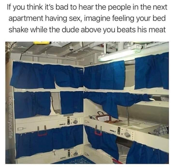 meme - Architecture - If you think it's bad to hear the people in the next apartment having sex, imagine feeling your bed shake while the dude above you beats his meat @decelerateyourlife