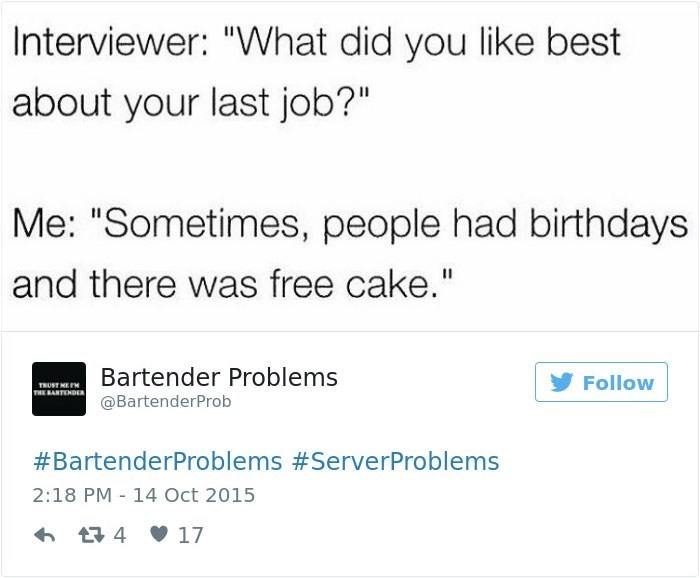 """Tweet - Interviewer: """"What did you like best about your last job?"""" Me: """"Sometimes, people had birthdays and there was free cake."""""""