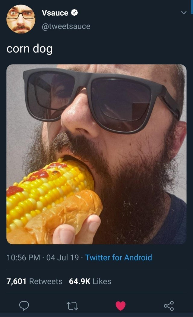 meme - Eyewear - Vsauce @tweetsauce corn dog 10:56 PM 04 Jul 19 Twitter for Android 7,601 Retweets 64.9K Likes