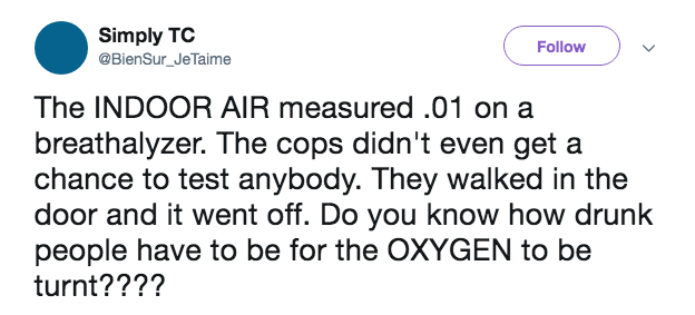 frat party - Text - Simply TC Follow @BienSur_JeTaime The INDOOR AIR measured .01 on a breathalyzer. The cops didn't even get a chance to test anybody. They walked in the door and it went off. Do you know how drunk people have to be for the OXYGEN to be turnt????