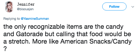american food - Text - Jennifer Follow @bisousjen Replying to@YasmineSumman the only recognizable items are the candy and Gatorade but calling that food would be a stretch. More like American Snacks/Candy ?