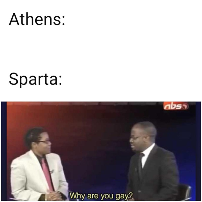 Meme - Text - Athens: Sparta: abso Why are you gay?