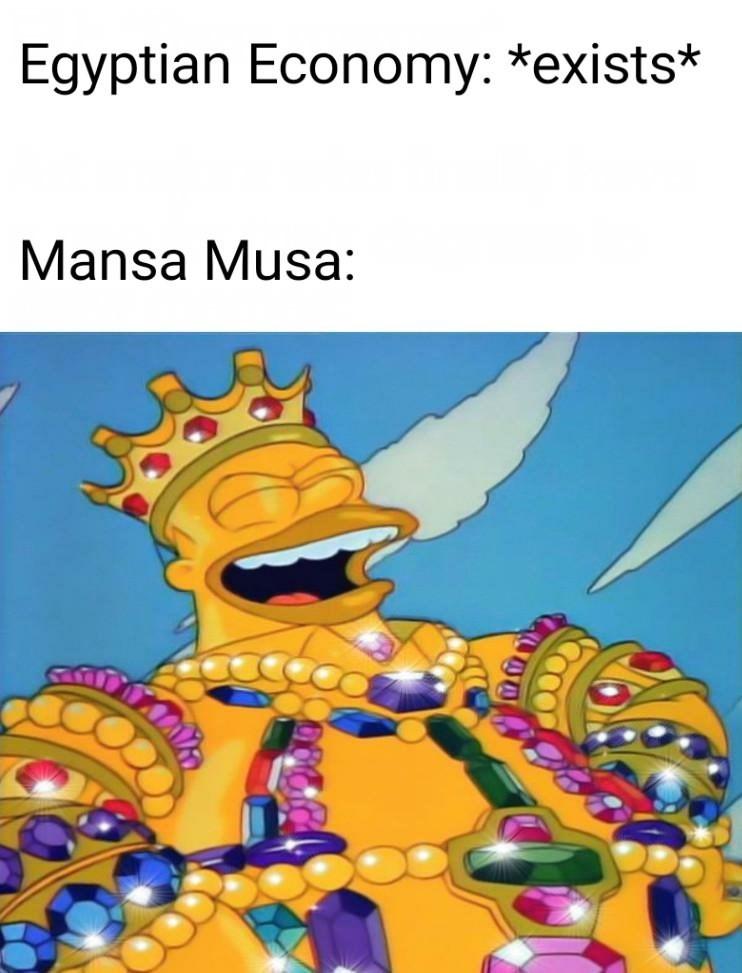 Meme - Homer Simpson - Egyptian Economy: *exists* Mansa Musa: